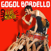 Play & Download Live From Axis Mundi by Gogol Bordello | Napster