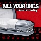 Funeral For A Feeling by Kill Your Idols