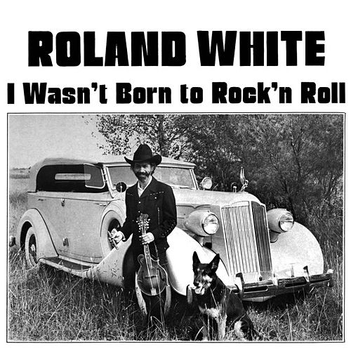 Play & Download I Wasn't Born to Rock 'N Roll by Roland White | Napster