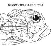 Beyond Berkeley Guitar by Various Artists