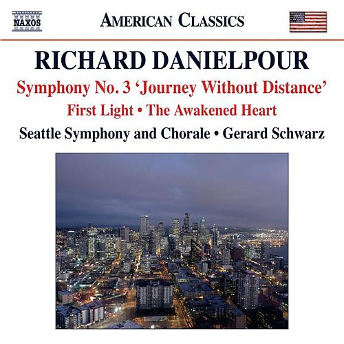 Play & Download Danielpour: First Light - The Awakened Heart - Symphony No. 3, 'Journey Without Distance' by Various Artists | Napster
