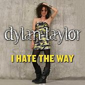 I Hate the Way by Dylan Taylor