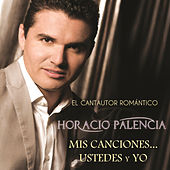 Play & Download Mis Canciones... Ustedes Y Yo by Horacio Palencia | Napster
