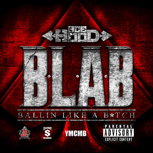 Play & Download B.L.A.B. (Ballin Like A B*tch) by Ace Hood | Napster