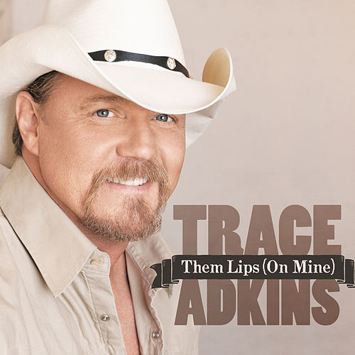 Them Lips (On Mine) by Trace Adkins