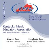 Play & Download 2012 Kentucky Music Educators Association (KMEA): All-State Concert Band & All-State Symphonic Band by Various Artists | Napster
