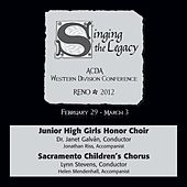 2012 American Choral Directors Association, Western Division (ACDA): Junior High Girls Honor Choir & Sacramento Children's Chorus by Various Artists