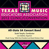 Play & Download 2012 Texas Music Educators Association (TMEA): All-State 5A Concert Band by Texas All State 5A Concert Band | Napster