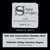 Play & Download 2012 American Choral Directors Association, Western Division (ACDA): Bob Cole Conservatory Chamber Choir & Fullerton College Chamber Singers by Various Artists | Napster