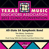 Play & Download 2012 Texas Music Educators Association (TMEA): All-State 5A Symphonic Band by Texas All-State 5A Symphonic Band | Napster
