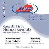 Play & Download 2012 Kentucky Music Educators Association (KMEA): All-State Commonwealth String Orchestra & All-State Symphony Orchestra by Various Artists | Napster