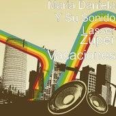Play & Download Zuper Vacaciones by Maria Daniela Y Su Sonido Lasser | Napster
