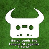 Play & Download Garen Leads the League of Legends by Dan Bull | Napster