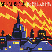 Play & Download The Only Really Thing by Spiral Beach | Napster