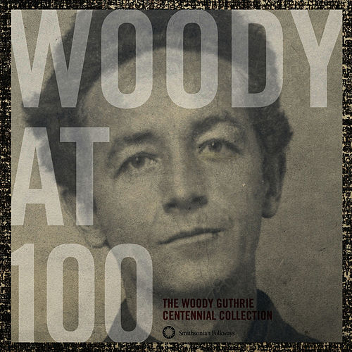 Play & Download Woody At 100: The Woody Guthrie Centennial Collection by Woody Guthrie | Napster