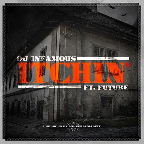 Play & Download Itchin' (feat. Future) by DJ Infamous | Napster