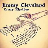 Crazy Rhythm (Remastered) by Jimmy Cleveland