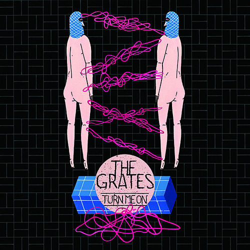 Play & Download Turn Me On by The Grates | Napster