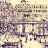 Hawkins in Europe, 1936 - 1938 (Remastered) by Coleman Hawkins