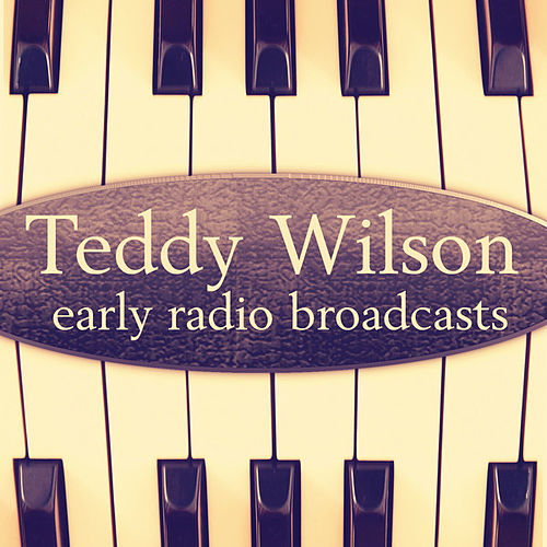 Play & Download Early Radio Broadcasts - Teddy Wilson (Remastered) by Various Artists | Napster