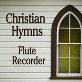 Christian Hymns: Flute - Recorder by Instrumental Hymn Players