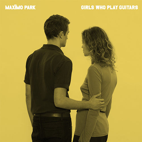 Girls Who Play Guitars by Maximo Park