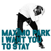 I Want You To Stay by Maximo Park