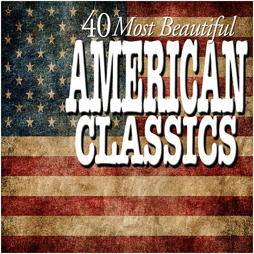 Play & Download 40 Most Beautiful American Classics by Various Artists | Napster