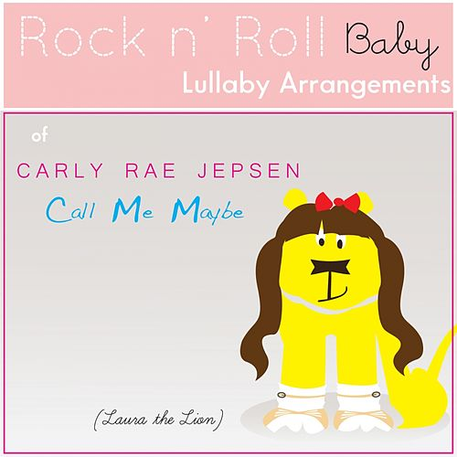Play & Download Call Me Maybe (Lullaby Arrangement of Carly Rae Jepsen) - Single by Rock N' Roll Baby Lullaby Ensemble | Napster