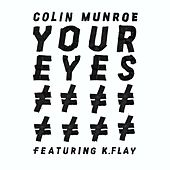 Play & Download Your Eyes (feat. K. Flay) by Colin Munroe | Napster
