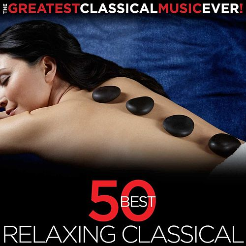 Play & Download The Greatest Classical Music Ever! 50 Best Relaxing Classical by Various Artists | Napster