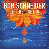 Play & Download Let the Light In (Radio Edit) by Bob Schneider | Napster