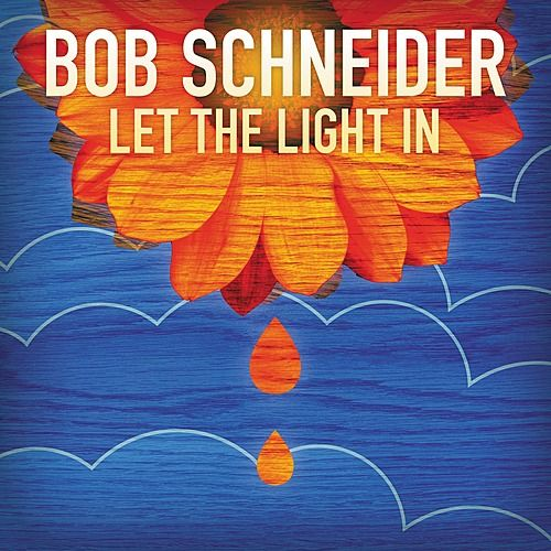 Let the Light In (Radio Edit) by Bob Schneider