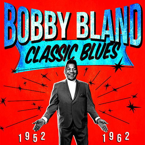 Play & Download Classic Blues 1952-1962 by Bobby Blue Bland | Napster