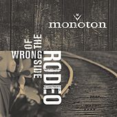 Play & Download Wrong Side Of The Rodeo by Monoton | Napster
