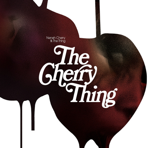 Play & Download The Cherry Thing by Neneh Cherry | Napster