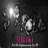 Play & Download Put The Replacements On - EP by Nebraska | Napster