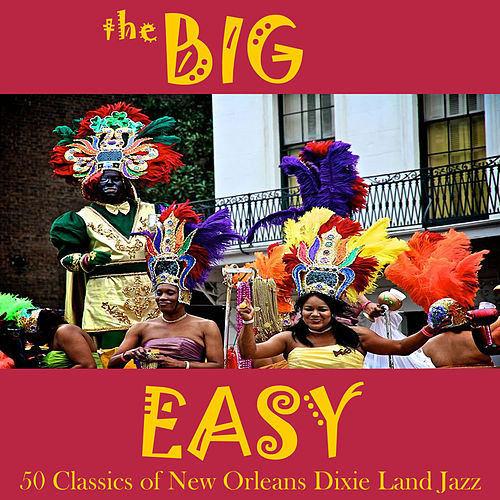 Play & Download The Big Easy: 50 Classics of New Orleans Dixie Land Jazz by Various Artists | Napster