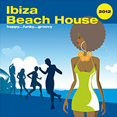 Play & Download Ibiza Beach House 2012 ...Happy Funky Groovy by Various Artists | Napster