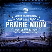 Prairie Moon (Bonus Tracks) by Orbo & The Longshots