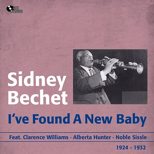Play & Download I've Found a New Baby (1924 - 1932) by Sidney Bechet | Napster