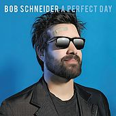 Play & Download A Perfect Day by Bob Schneider | Napster
