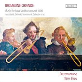 Trombone Grande: Music for Bass Sackbut around 1600 von Oltremontano