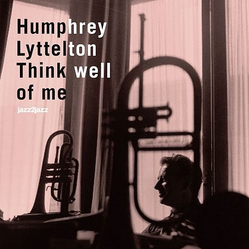 Think Well of Me by Humphrey Lyttelton