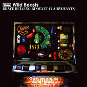 Brave Bulging Buoyant Clairvoyants by Wild Beasts