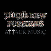 Attack Music by These New Puritans