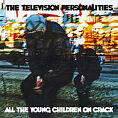 All The Children On Smack, All The Young Children On Crack by Television Personalities