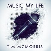 Music My Life by Tim McMorris