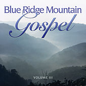 Play & Download Blue Ridge Mountain Gospel V3 by Various Artists | Napster