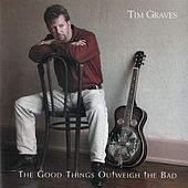 Play & Download The Good Things Outweigh the Bad by Tim Graves | Napster